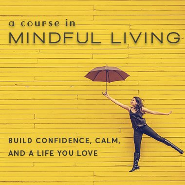 A COURSE IN MINDFUL LIVING